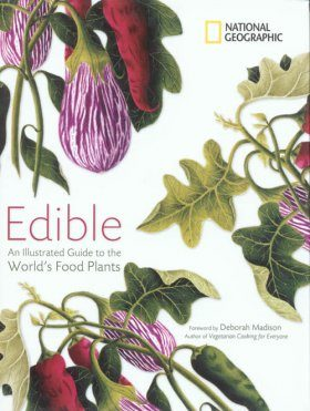 Edible: An Illustrated Guide to the World's Food Plants