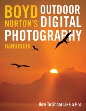 Boyd Norton's Outdoor Digital Photography Handbook