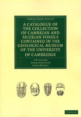 A Catalogue of the Collection of Cambrian and Silurian Fossils Contained in the Geological Museum of the University of Cambridge