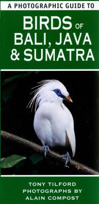 A Photographic Guide to Birds of Bali, Java and Sumatra