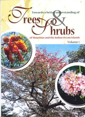 Towards a Better Understanding of Trees & Shrubs of Mauritius and the Indian Ocean Islands, Volume 1