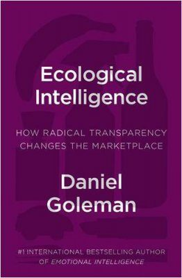 Ecological Intelligence: Knowing the Hidden Impacts of What We Buy