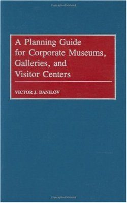 A Planning Guide for Corporate Museums, Galleries and Visitor Centres