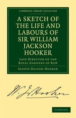 A Sketch of the Life and Labours of Sir William Jackson Hooker