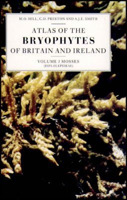 Atlas of the Bryophytes of Britain and Ireland: Volume 3 (Mosses Part 2)