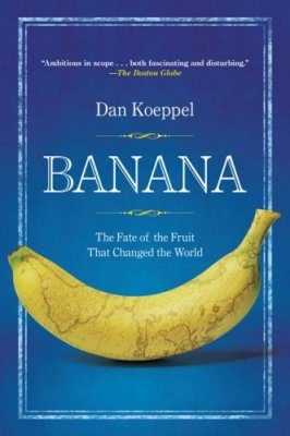 Banana: The Fate of the Fruit That Changed the World