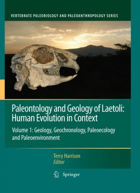 Paleontology and Geology of Laetoli: Human Evolution in Context Volume 1: Geology, Geochronology, Paleoecology and Paleoenvironment
