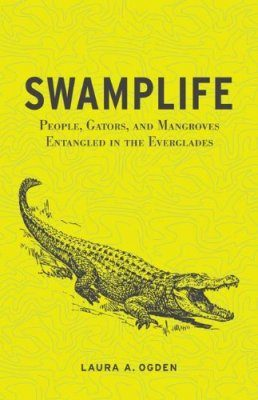 Swamplife: People, Gators, and Mangroves Entangled in the Everglades