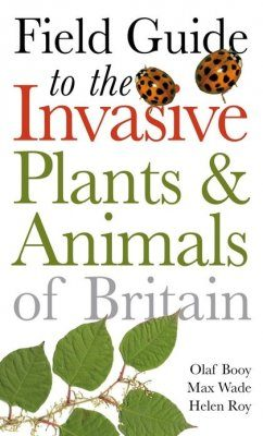 Field Guide to Invasive Plants & Animals in Britain