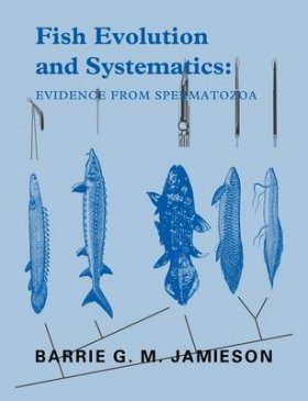 Fish Evolution and Systematics: Evidence from Spermatozoa