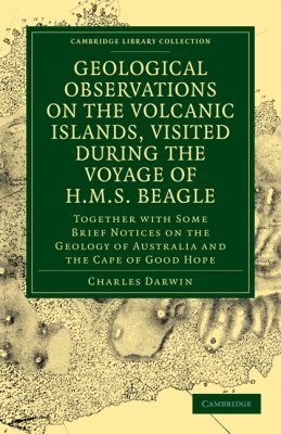 Geological Observations on the Volcanic Islands, Visited During the Voyage of H.M.S. Beagle