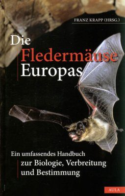 Die Fledermäuse Europas: Eine Umfassendes Handbuch zur Biologie, Verbreitung und Bestimmung [The Bats of Europe: A Comprehensive Guide to Biology, Distribution and Identification]