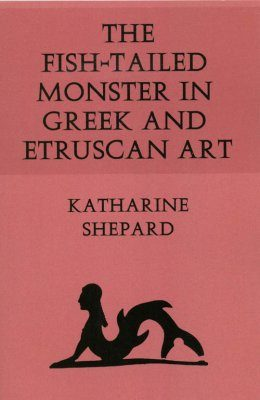 The Fish-Tailed Monster In Greek And Etruscan Art