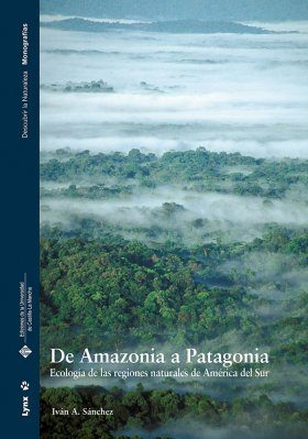 De Amazonia a Patagonia: Ecología de las Regiones Naturales de América del Sur [From the Amazon to Patagonia: Ecology of Natural Regions of South America]