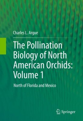 The Pollination Biology of North American Orchids: Volume 1