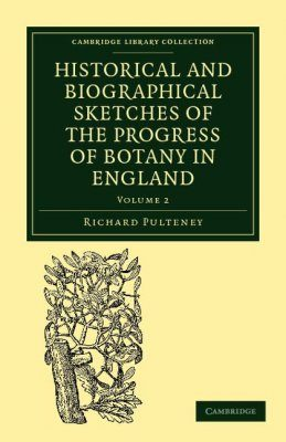 Historical and Biographical Sketches of the Progress of Botany in England, Volume 2
