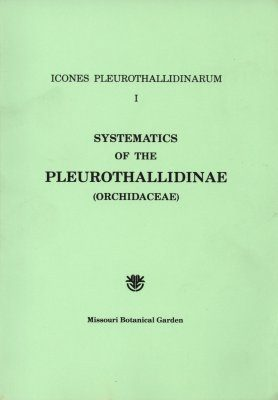 Icones Pleurothallidinarum I: Systematics of the Pleurothallidinae (Orchidaceae) [MSB 15]