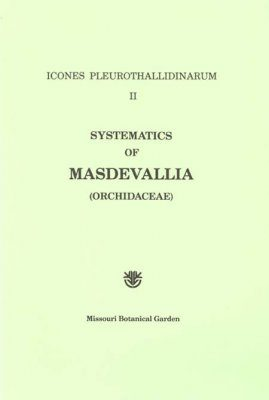 Icones Pleurothallidinarum II: Systematics of the Masdevallia (Orchidaceae) [MSB 16]
