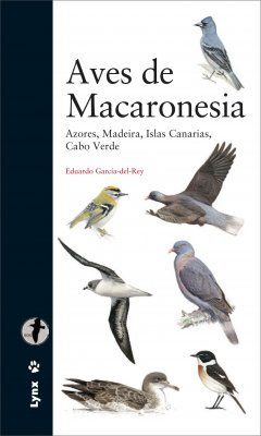 Aves De Macaronesia: Azores, Madeira, Islas Canarias, Cabo Verde [Field Guide to the Birds of Macaronesia: Azores, Madeira, Canary Islands, Cape Verde]