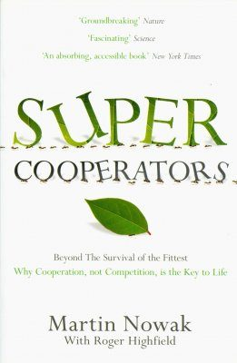 SuperCooperators: Beyond the Survival of the Fittest – Why Cooperation, Not Competition, is the Key to Life