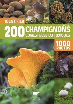 Identifier 200 Champignons Comestibles ou Toxiques [Identifying 200 Edible and Toxic Mushrooms]