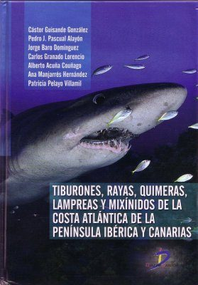 Tiburones, Rayas, Quimeras, Lampreas y Mixínidos de la Costa Atlántica de la Península Ibérica y Canarias [Sharks, Rays, Chimaeras, Lampreys and Hagfish of the Atlantic Coast of the Iberian Peninsula and the Canary Islands]