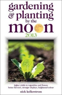 Gardening and Planting by the Moon 2013