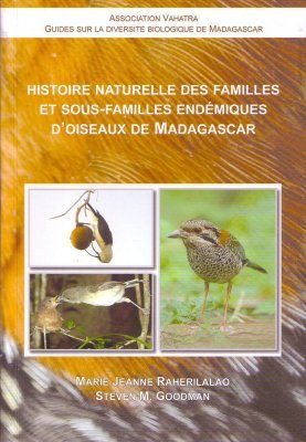 Histoire Naturelle des Familles et Sous-familles Endémiques d'Oiseaux de Madagascar [Natural History of the Endemic Bird Families and Subfamilies of Madagascar]