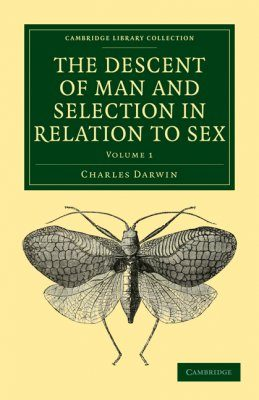 The Descent of Man and Selection in Relation to Sex, Volume 1