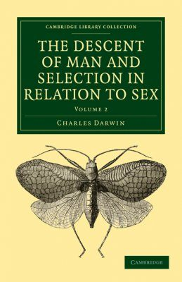 The Descent of Man and Selection in Relation to Sex, Volume 2