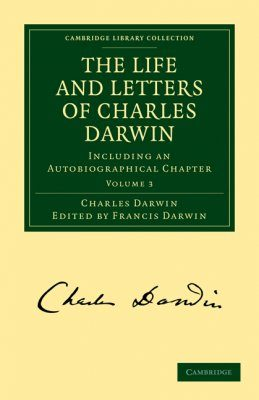 The Life and Letters of Charles Darwin, Volume 3