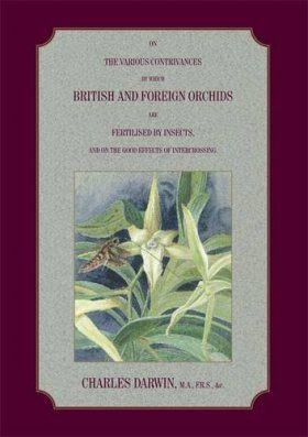 On the Various Contrivances by which British and Foreign Orchids are Fertilised by Insects, and the Good Effects of Intercrossing (Facsimile of First Edition)