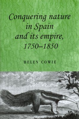 Conquering Nature in Spain and Its Empire, 1750 - 1850
