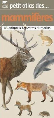 Petit Atlas des Mammifères: 45 Animaux Terrestres et Marins [Small Atlas to Mammals: 45 Terrestrial and Marine Animals]