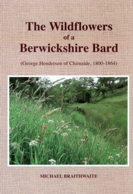 The Wildflowers of a Berwickshire Bard (George Henderson of Chirnside, 1800-1864)