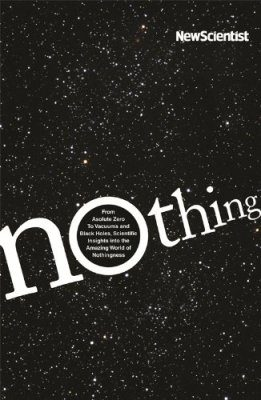 Nothing: Insights from the New Scientist into the Amazing World of Nothingness