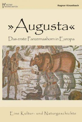 Augusta - Das Erste Panzernashorn in Europa [The First Rhinoceros in Europe]