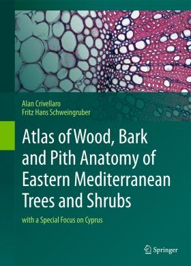 Atlas of Wood, Bark and Pith Anatomy of Eastern Mediterranean Trees and Shrubs