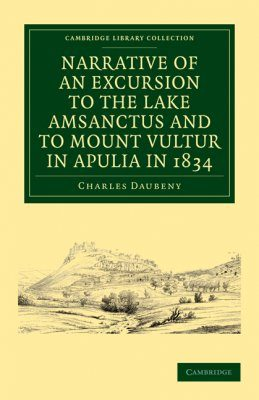 Narrative of an Excursion to the Lake Amsanctus and to Mount Vultur in Apulia in 1834