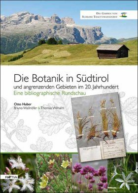 Die Botanik in Südtirol: Und Angrenzenden Gebieten im 20. Jahrhunder: Eine Bibliographische Rundschau [Botany in South Tyrol: And Nearby Areas in the 20th Century: A Bibliographic Overview]