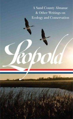 Aldo Leopold: A Sand County Almanac & Other Writings on Ecology and Conservation