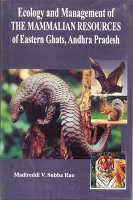 Ecology and Management of the Mammalian Resources of Eastern Ghats, Andhra Pradesh