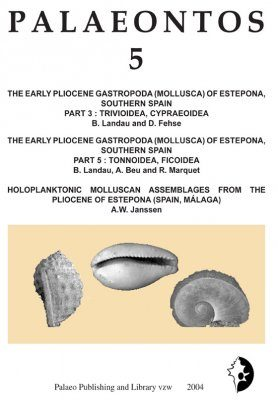 Palaeontos 5: The Early Pliocene Gastropoda (Mollusca) of Estepona, Southern Spain, Part 3: Trivioidea, Cypraeoidea / Part 5: Tonnoidea, Ficoidea / Holoplanktonic Molluscan Assemblages from the Pliocene of Estepona (Spain, Málaga)