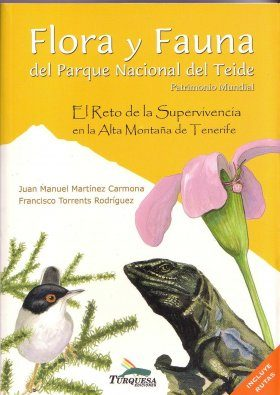 Flora y Fauna del Parque Nacional del Teide: El Reto de la Supervívencía el la Alta Montaña de Tenerife [Flora and Fauna of Teide National Park: The Challenge of Survival on the High Mountain of Tenerife]