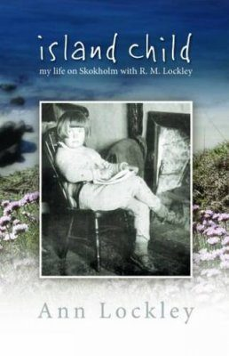 Island Child - My Life on Skokholm with R. M. Lockley