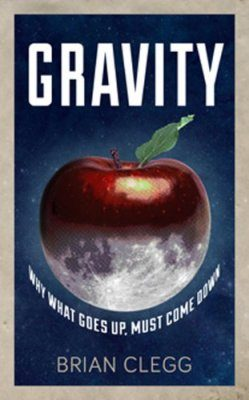 Gravity: How the Most Mysterious Force in the Universe Shapes Our Lives