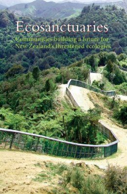 Eco-Sanctuaries: Communities Building a Future for New Zealand's Threatened Ecologies