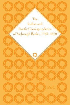 The Indian and Pacific Correspondence of Sir Joseph Banks, 1768-1820, Volume 8