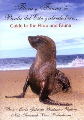 Guide to the Flora and Fauna of Punta del Este and Alrededores / Libro Flora y Fauna de Punta del Este y Alrededores