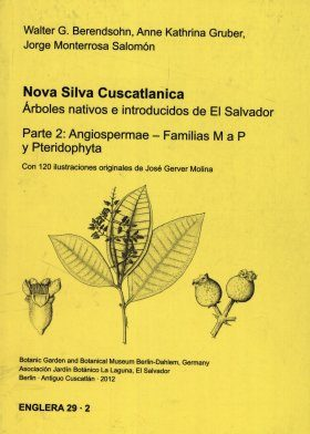 Nova Silva Cuscatlanica. Árboles Nativos e Introducidos de El Salvador, Parte 2: Angiospermae – Familias M a P y Pteridophyta [Nova Silva Cuscatlanica. Native and Introduced Trees of El Salvador, Part 2: Angiospermae - Families M to P and Pteridophyta]